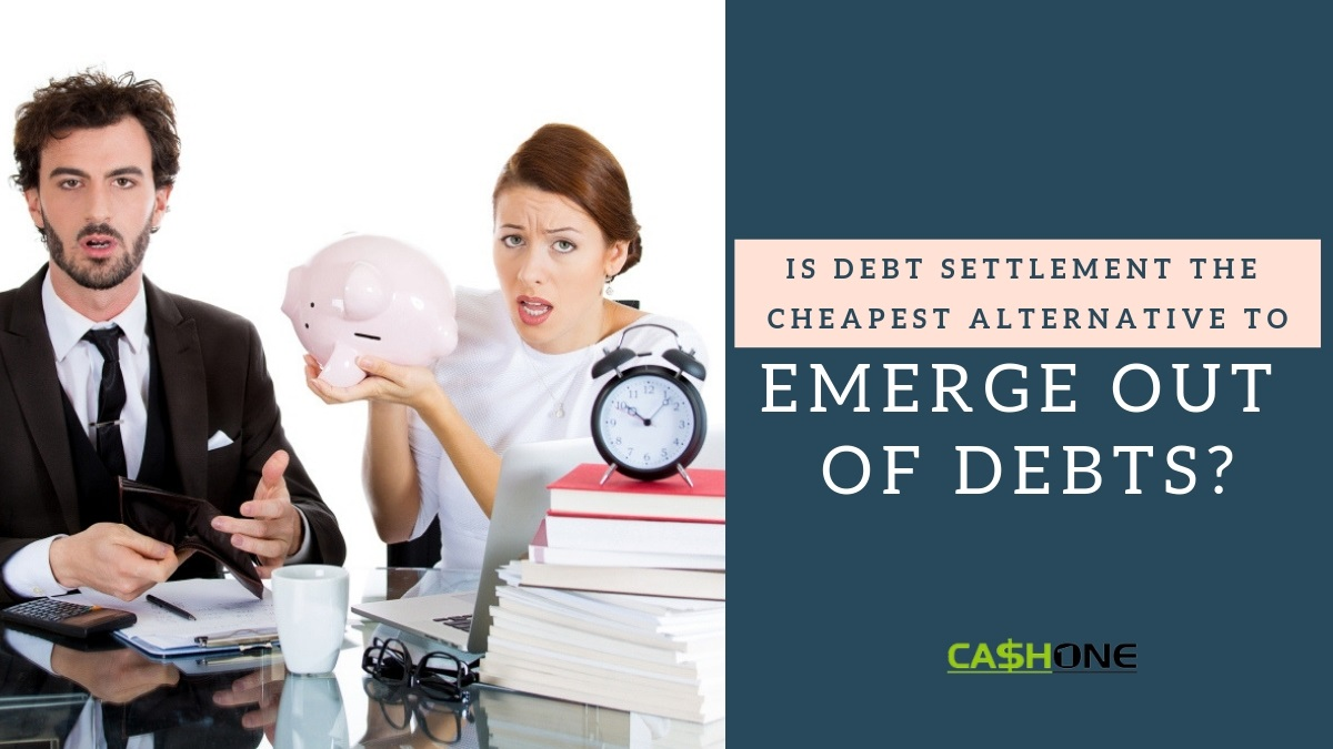 Is Debt Settlement the Cheapest Alternative to Emerge Out of Debts?