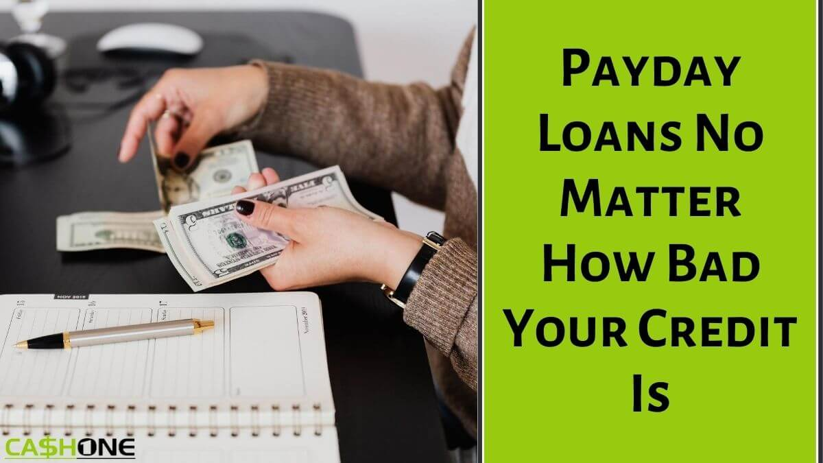 Payday Loans No Matter How Bad Your Credit Is