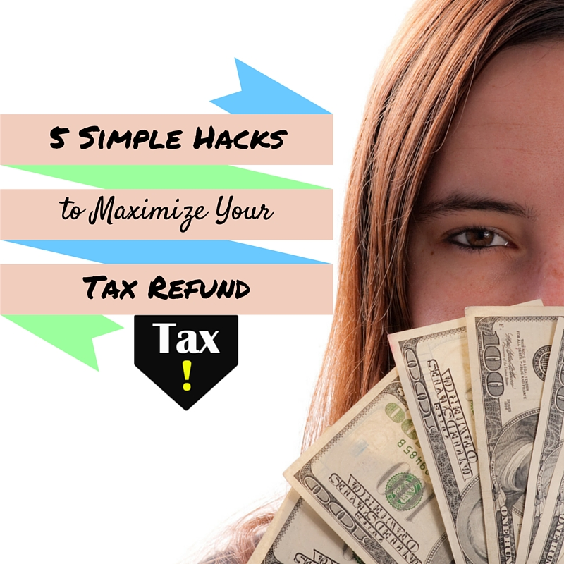 simple hacks to maximize your tax refunds