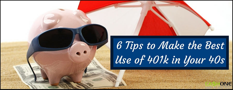 6 Tips to Make the Best Use of 401k in Your 40s