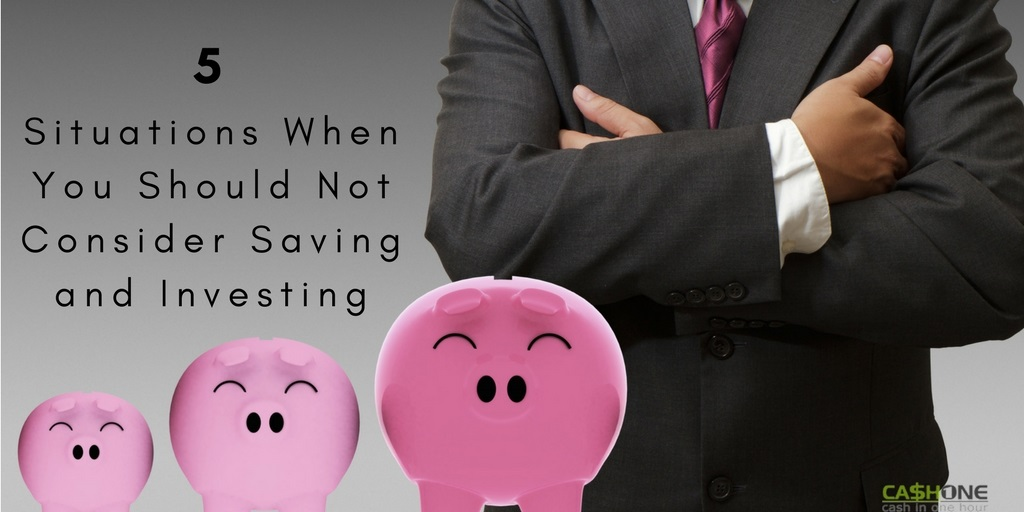 Situations When You Should Not Consider Saving and Investing