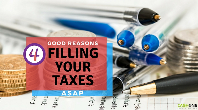 4 good reasons for filing your taxes ASAP