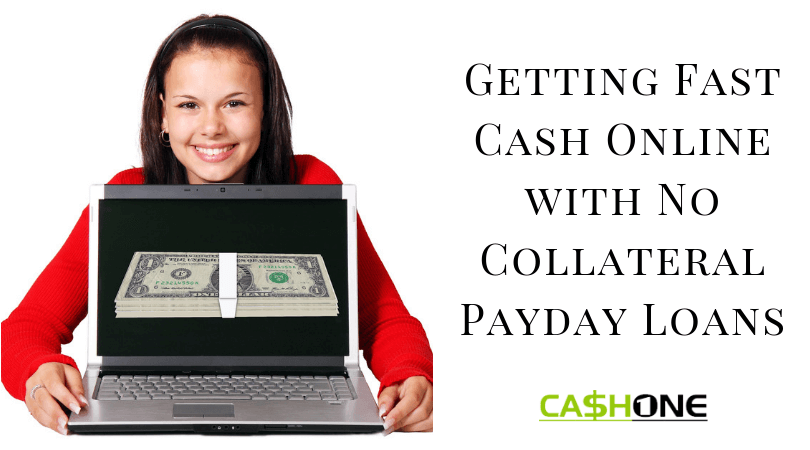 Getting Fast Cash Online With No Collateral Payday Loans